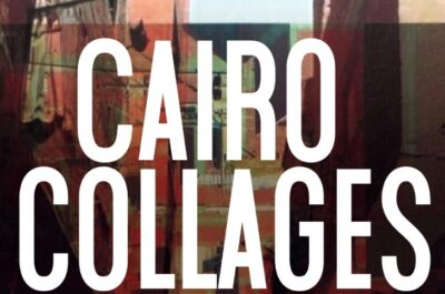 Cairo collages. Everyday life practices after the event
